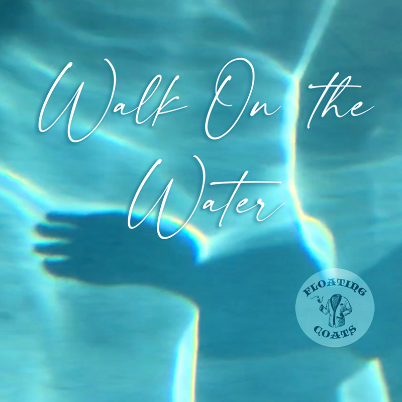 Walk On The Water / Floating Coats