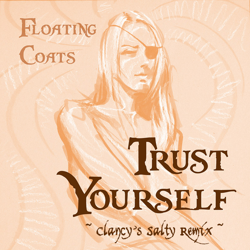 Trust Yourself (Clancy's Salty Remix) / Floating Coats