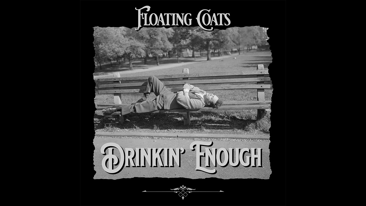 Drinkin' Enough / Floating Coats